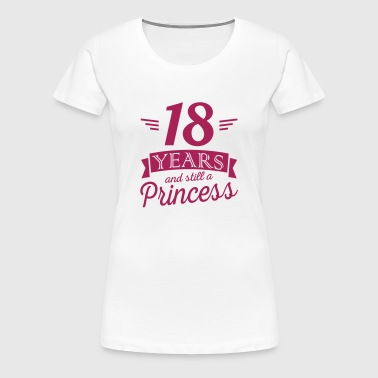 18 years and still a princess - Women's Premium T-Shirt