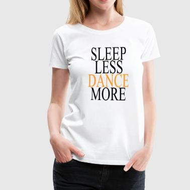 Sleep Less Dance More - black / orange - Women's Premium T-Shirt