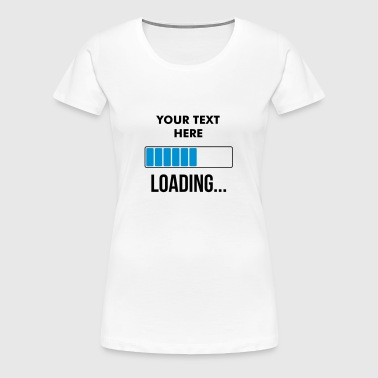 Loading... [Custom it !] - Women's Premium T-Shirt