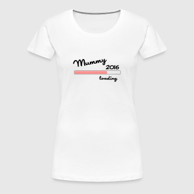 Mummy 2016 loading - Women's Premium T-Shirt