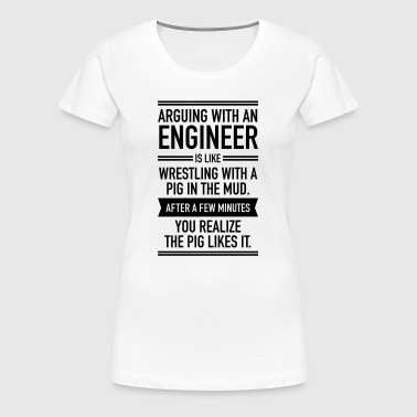 Arguing With An Engineer... - T-shirt Premium Femme