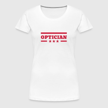 Optician Optiker Opticien Glasses Eyes Lunettes - Women's Premium T-Shirt