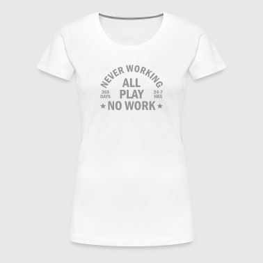 never working - T-shirt Premium Femme