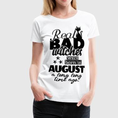 im August geboren bad witches runder Geburtstag - Frauen Premium T-Shirt