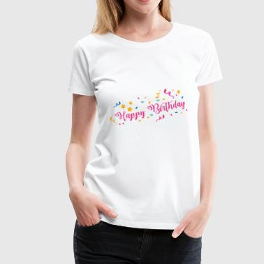 Happy Birthday - Camiseta premium mujer