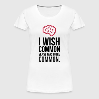 Why no one has common sense? - Women's Premium T-Shirt