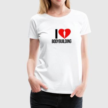 I LOVE BODYBUILDING WOMEN - Women's Premium T-Shirt