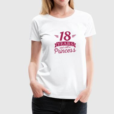 18 years and still a princess - Vrouwen Premium T-shirt