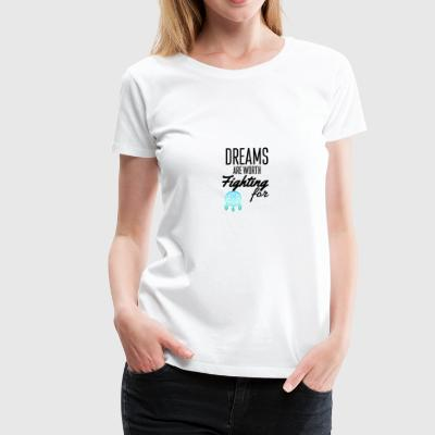 Dreams are worth fighting for - Women's Premium T-Shirt