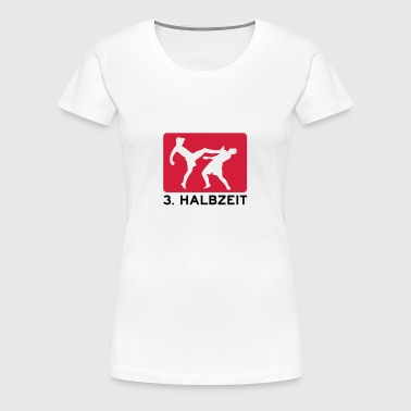 Third half-time- - Women's Premium T-Shirt
