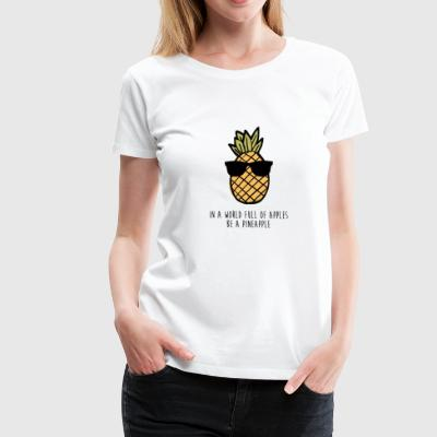 Be A Pineapple - Women's Premium T-Shirt