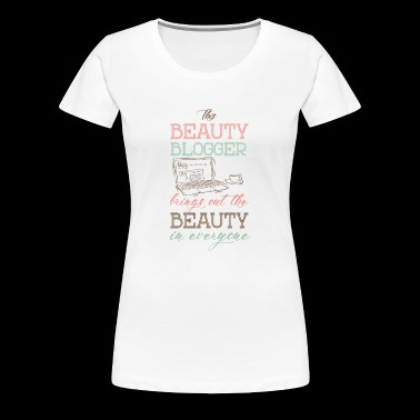 Beauty blogger beauty - Women's Premium T-Shirt