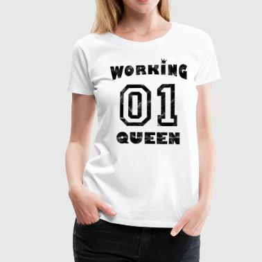 Work workaholic - Working Queen - Vrouwen Premium T-shirt
