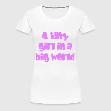 Little girl - Big World - T-shirt Premium Femme
