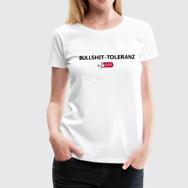 Bullshit tolerance off - Women's Premium T-Shirt