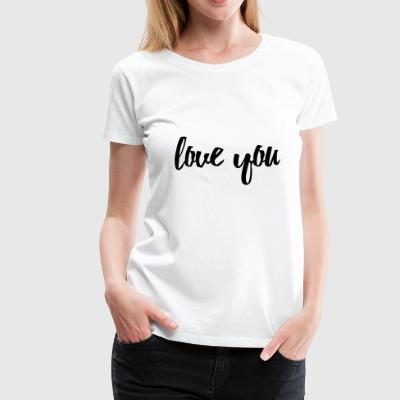 Love you / Teen / Mama / Sister / Friends Shirt - Women's Premium T-Shirt