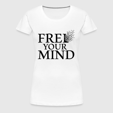 FREE YOUR MIND - Frauen Premium T-Shirt
