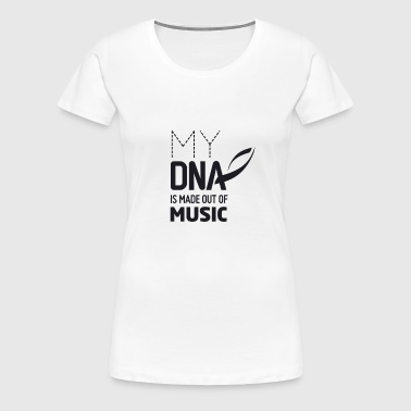 My DNA is made out of Music - Frauen Premium T-Shirt