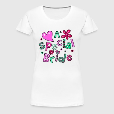 A Special Bride Text Expression - Women's Premium T-Shirt