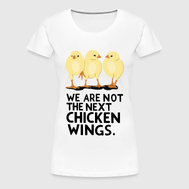 We are not the next Chicken Wings - Frauen Premium T-Shirt