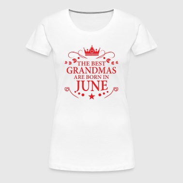 The Best Grandmas Are Born In June - Women's Premium T-Shirt