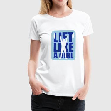 Lift like a girl - Women's Premium T-Shirt