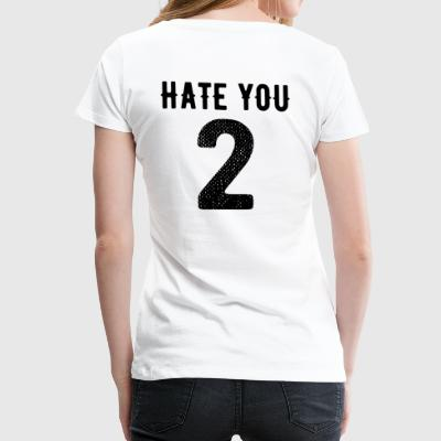 Hate you 2 - Two Two hate love trickot - Women's Premium T-Shirt