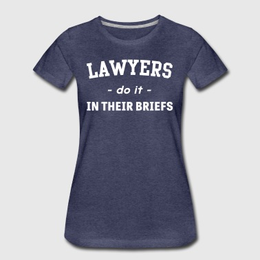 Lawyers Do It In Their Briefs - Women's Premium T-Shirt