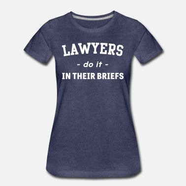 Briefs Lawyers Do It In Their Briefs - Women's Premium T-Shirt
