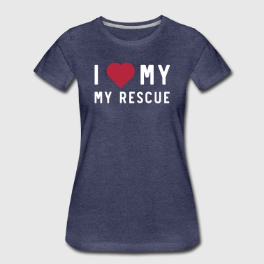 I Love My Rescue - Women's Premium T-Shirt