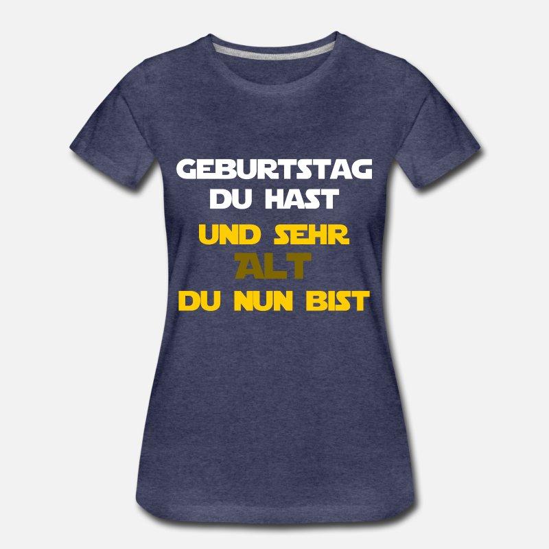 Geburtstag Du Hast Sehr Alt Du Nun Bist W Frauen Premium T Shirt