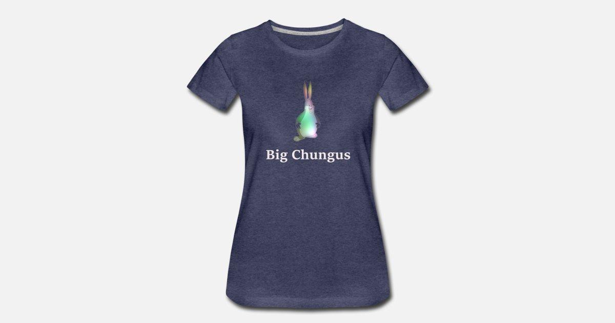 Big Chungus Frauen Premium T Shirt Spreadshirt