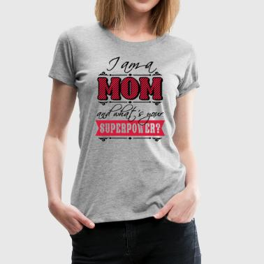 i am a mom what's your superpower? - Frauen Premium T-Shirt