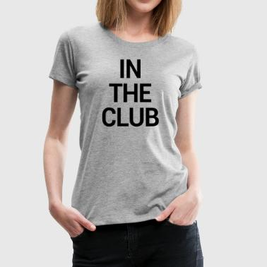 IN THE CLUB - Women's Premium T-Shirt
