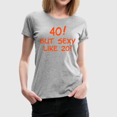 40 but sexy - Premium T-skjorte for kvinner