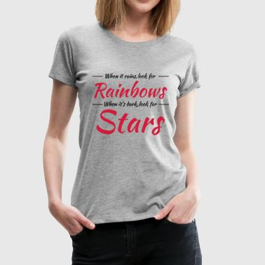 When it rains, look for rainbows - Premium T-skjorte for kvinner
