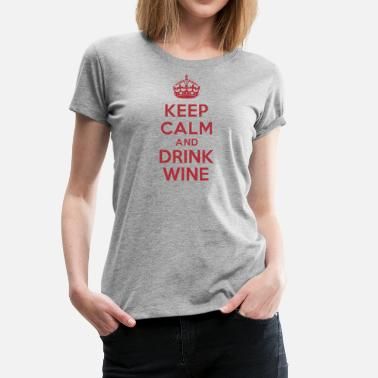 Wine Keep calm and drink wine - T-shirt Premium Femme