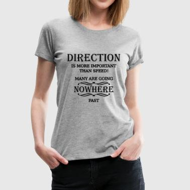Statement Direction is more important than speed - Dame premium T-shirt