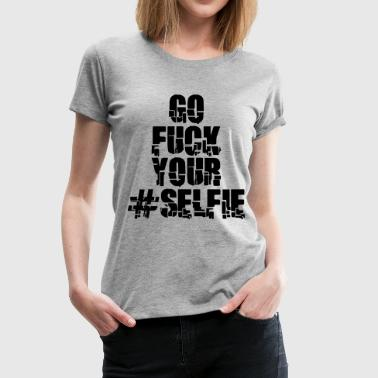 Go Fuck Your Self Selfie Design - Frauen Premium T-Shirt