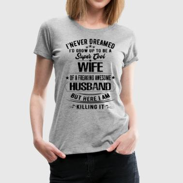 Super Cool Wife Of A Freaking Awesome Husband - Women's Premium T-Shirt