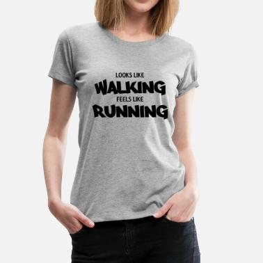 Looks Like Walking Looks like walking, feels like running - Women's Premium T-Shirt
