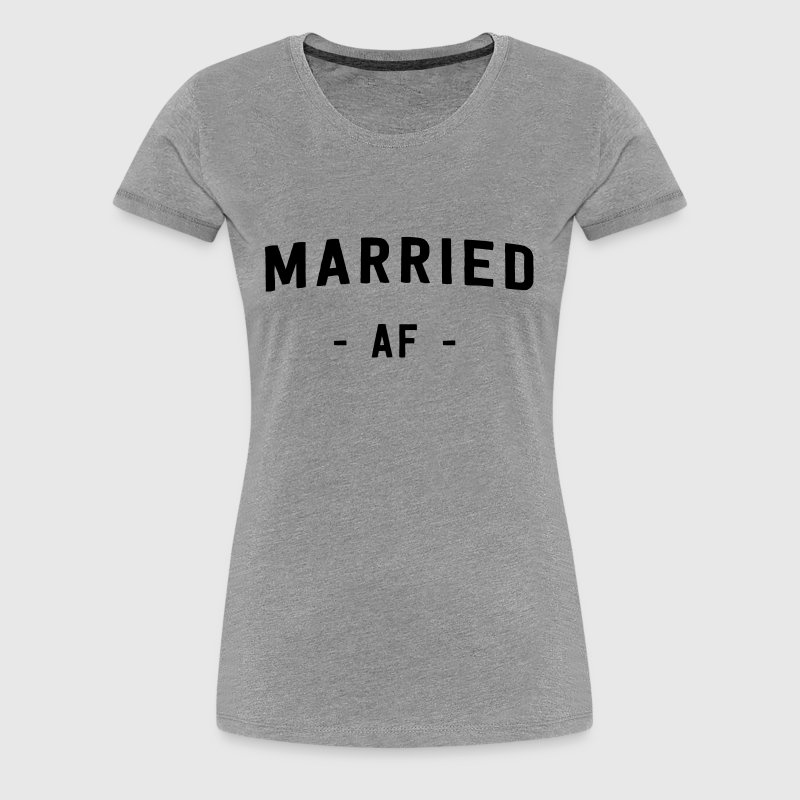 Married AF - Women's Premium T-Shirt