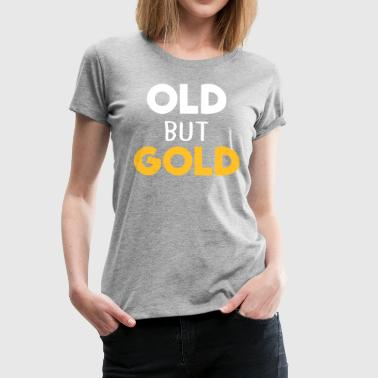 old but gold - Women's Premium T-Shirt