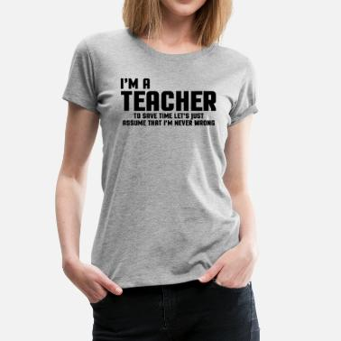 Funny Teacher I'm A Teacher Funny Quote - Women's Premium T-Shirt
