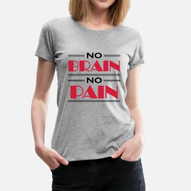 No Brain No Pain No brain, no pain - Frauen Premium T-Shirt