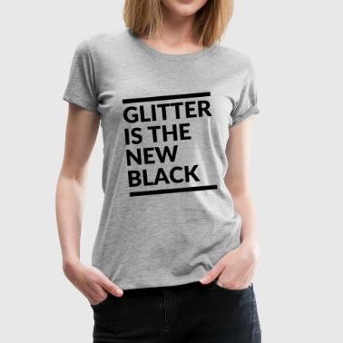 Glitter is the new black - Camiseta premium mujer