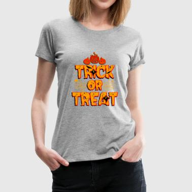 Trick or Treat Trick or Treat Halloween - T-shirt Premium Femme