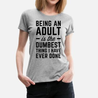 Hipster Funny Being An Adult  - Women's Premium T-Shirt