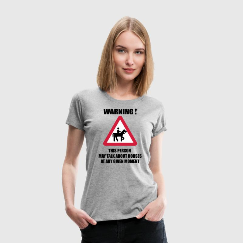 Warning - this person may talk about Horses  - Frauen Premium T-Shirt