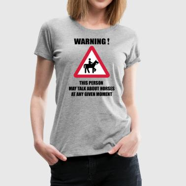 Warning - this person may talk about Horses  - T-shirt Premium Femme